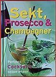 Sekt, Prosecco & Champagner. Perfekte Cocktails selber mixen.
