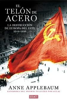 El telón de acero: La destrucción de Europa del Este 1944-1956 de [Applebaum, Anne]