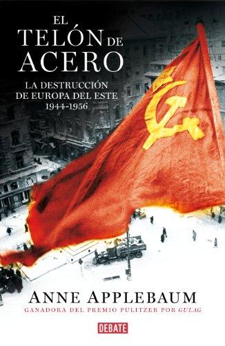 El telón de acero: La destrucción de Europa del Este 1944-1956 por Anne Applebaum