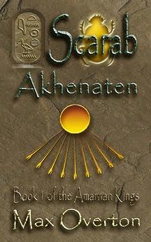 The Amarnan Kings, Book 1: Scarab - Akhenaten by [Overton, Max]