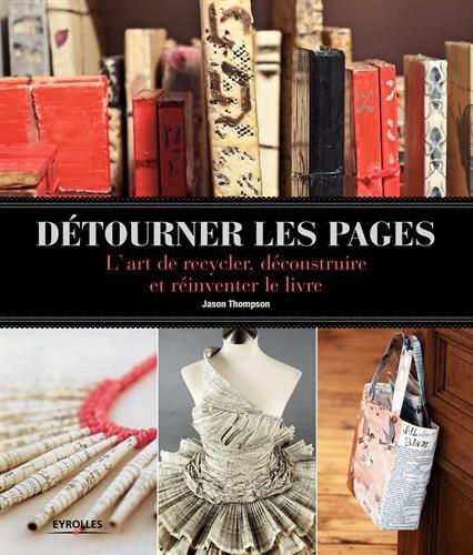 Détourner les pages: L'art de recycler, déconstruire et réinventer le livre.