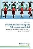 l humain dans l entreprise est ce que ?a existe? comment accompagner l entreprise dans sa d?marche humaniste?