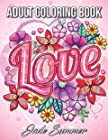 Love Coloring Book - An Adult Coloring Book with Beautiful Flowers, Adorable Animals, and Romantic Heart Designs