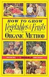 How to Grow Vegetables and Fruits by the Organic Method by J. I. Rodale (2000-01-03)