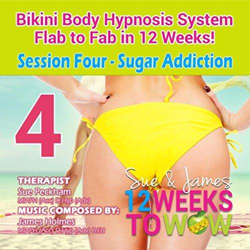 Bikini Body Hypnosis System, Flab to Fab in 12 Weeks! Session Four : Sugar Addiction