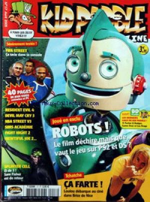 KID PADDLE MAGAZINE [No 17] du 01/04/2005 - ROBOTS LE FILM TCHATCHE - CA FARTE BRICE DE NICE RESIDENT EVIL 4 DEVIL MAY CRY 3 NBA STREET V3 SIMS ACADEMIE FIGHT NIGHT 2 VIEWTIFUL JOE 2 SPLINTER CELL - FIFA STREET