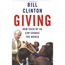 Giving: How Each of Us Can Change the World by Bill Clinton (2007-09-13)