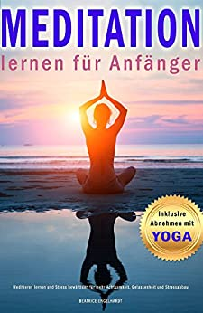 meditation lernen f r anf nger inklusive abnehmen mit yoga meditieren lernen und stress. Black Bedroom Furniture Sets. Home Design Ideas