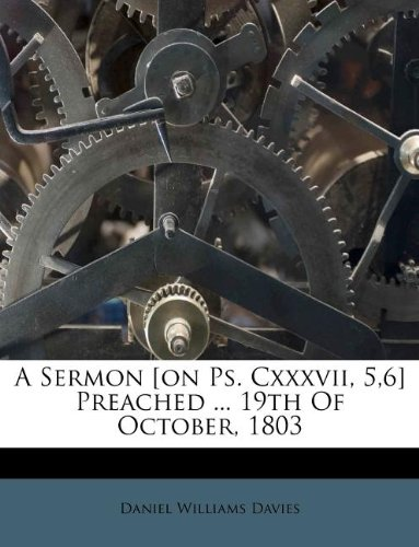 A Sermon [on Ps. Cxxxvii, 5,6] Preached ... 19th Of October, 1803