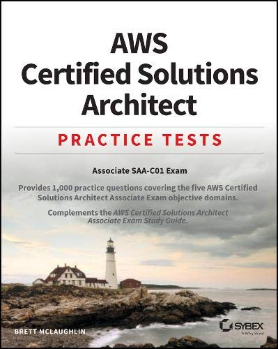 Aws Certified Solutions Architect Practice Tests: Associate Saa-C01 Exam por Brett McLaughlin