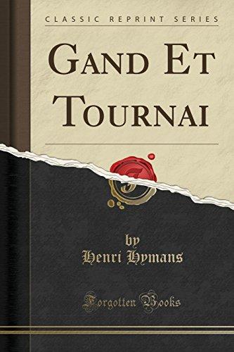 Gand Et Tournai (Classic Reprint)