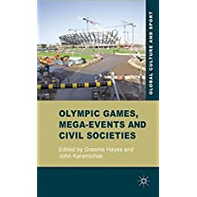 Olympic Games, Mega-Events and Civil Societies: Globalization, Environment, Resistance (Global Culture and Sport Series)