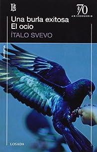 Una burla exitosa. el ocio -70 a.- par Italo Svevo