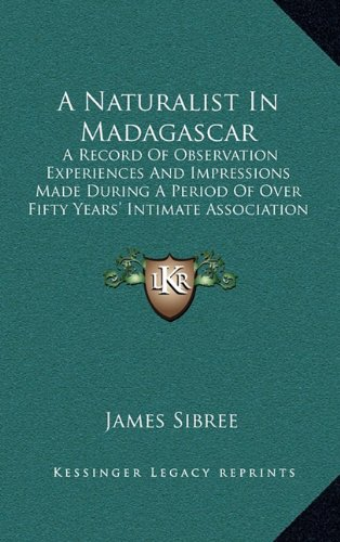 A Naturalist in Madagascar: A Record of Observation Experiences and Impressions Made During a Period of Over Fifty Years' Intimate Association with the Natives (1915)