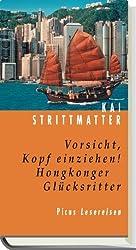Vorsicht, Kopf einziehen!: Hongkonger Glücksritter by Kai Strittmatter (2005-08-01)