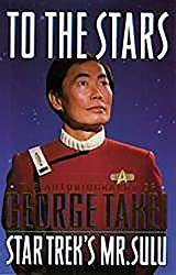 To The Stars: Autobiography of George Takei (Star Trek: All) (English Edition)
