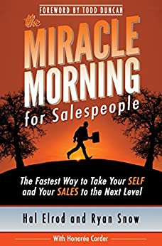 The Miracle Morning for Salespeople: The Fastest Way to Take Your SELF and Your SALES to the Next Level (English Edition) par [Elrod, Hal, Snow, Ryan, Corder, Honoree]