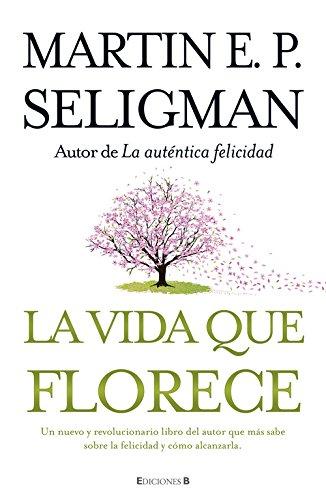 La vida que florece (No ficción) por Martin E. P. Seligman