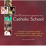 How to Survive as a Governor in a Catholic School: A Guide for All Governors Including Priests, Parents, Teachers…