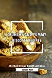 Crunchy and Yummy Biscotti Recipes: The Most Unique Biscotti Cookbook