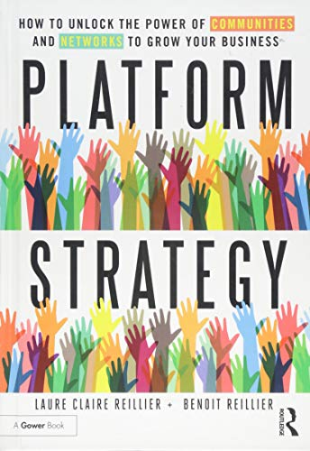 Platform Strategy: How to Unlock the Power of Communities and Networks to Grow Your Business por Laure Claire Reillier