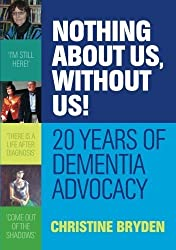 Nothing about us, without us!: 20 years of dementia advocacy by Christine Bryden (2015-09-21)