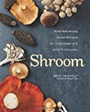 Shroom: Mind-bendingly Good Recipes for Cultivated and Wild Mushrooms: Written by Becky Selengut, 2014 Edition, Publisher: Andrews McMeel Publishing [Hardcover]