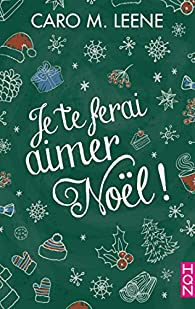Je te ferai aimer Noël ! par Caro M. Leene