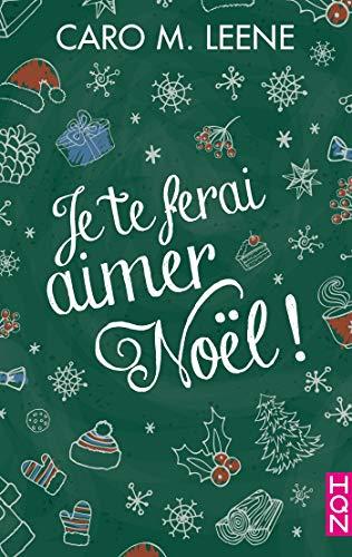 Je te ferai aimer Noël ! : Une romance cocooning pour les amoureux de Noël ! (HQN) par Caro M. Leene