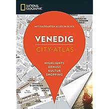 NATIONAL GEOGRAPHIC City-Atlas Venedig. Highlights, Genuss, Kultur, Shopping. Reiseführer, Stadtplan und Faltkarte in einem. NEU 2018