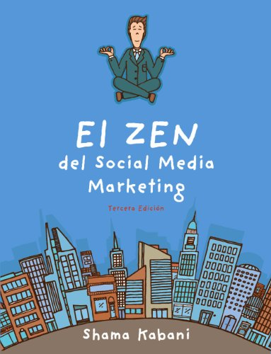 El Zen del Social Media Marketing / The Zen of Social Media Marketing por Shama Hyder Kabani