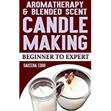 Aromatherapy and Blended Scents Candle: Candlemaking. From beginner to expert (English Edition)