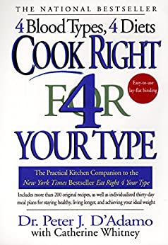 Cook Right 4 Your Type: The Practical Kitchen Companion to Eat Right 4 Your Type par [D'Adamo, Dr. Peter J., Catherine Whitney]