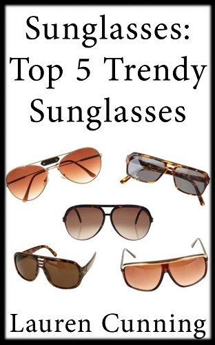 Sunglasses: Top Five Trendy Sunglasses That Offer Modern Yet Retro Look (English Edition)
