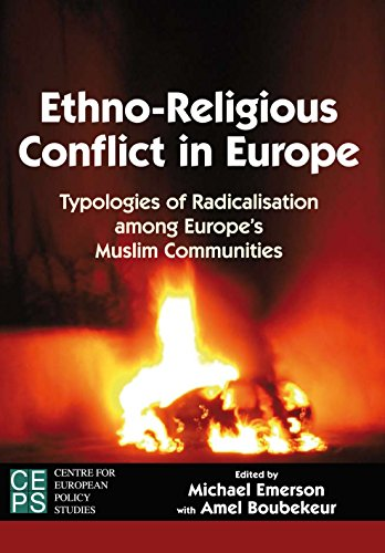 Ethno-Religious Conflict in Europe: Typologies of Radicalisation among Europe (TM)s Muslim Communities (Centre for European Policy Studies)