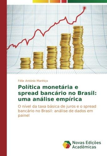 Política monetária e spread bancário no Brasil: uma análise empírica: O nível da taxa básica de juros e o spread bancário no Brasil: análise de dados em painel