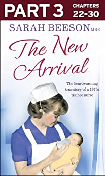 The New Arrival: Part 3 of 3: The Heartwarming True Story of a 1970s Trainee Nurse by [Beeson, Sarah]