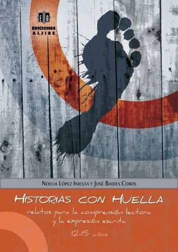 Historias con huella: Relatos para la comprensión lectora y la expresión escrita - 9788497007047 por Noelia López Iniesta