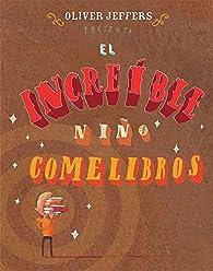 EL INCREÍBLE NIÑO COME LIBROS par Oliver Jeffers