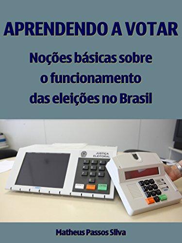 Aprendendo a votar: Noções básicas sobre o funcionamento das eleições no Brasil (Portuguese Edition)