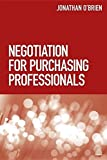 Negotiation for Purchasing Professionals: Written by Jonathan O'Brien, 2013 Edition, (1st Edition) Publisher: Kogan Page [Paperback]
