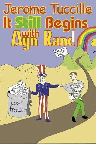 It Still Begins With Ayn Rand by Jerome Tuccille (1999-01-31)