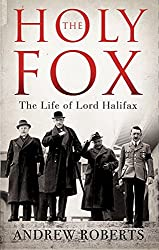 The Holy Fox: The Life of Lord Halifax by Andrew Roberts (10-Apr-2014) Hardcover