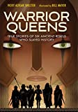 Warrior Queens: True Stories of Six Ancient Rebels Who Slayed History - Vicky Alvear Shecter