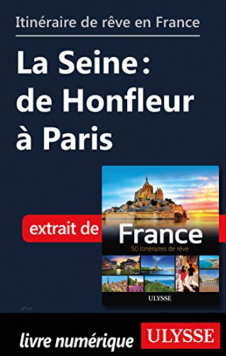Descargar Libro Itinéraire de rêve en France - La Seine : de Honfleur à Paris de Collectif