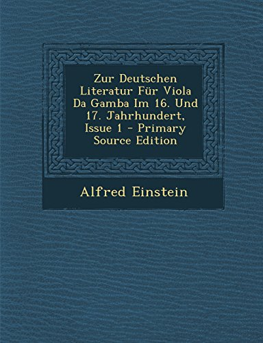 Zur Deutschen Literatur Fur Viola Da Gamba Im 16. Und 17. Jahrhundert, Issue 1 - Primary Source Edition