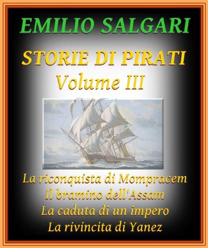 Storie di Pirati, volume III: La riconquista di Mompracem, Il bramino dell'Assam, La caduta di un impero, La rivincita di Yanez