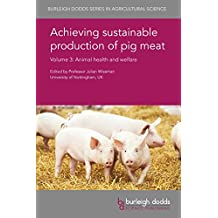 Achieving sustainable production of pig meat Volume 3: Animal health and welfare (Burleigh Dodds Series in Agricultural Science Book 25)