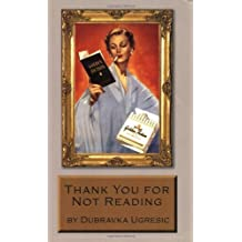 Thank You for Not Reading by Ugresic, Dubravka (2003) Paperback