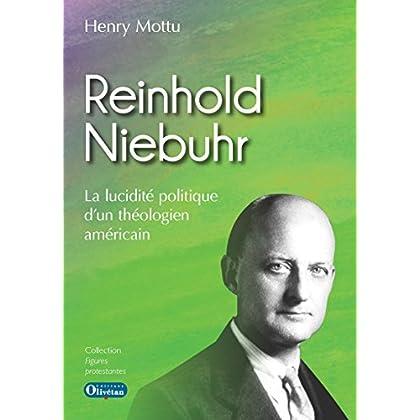 Reinhold Niebuhr la lucidité politique d'un théologien américain